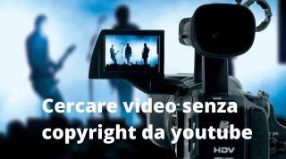 Cercare video senza copyright da youtube