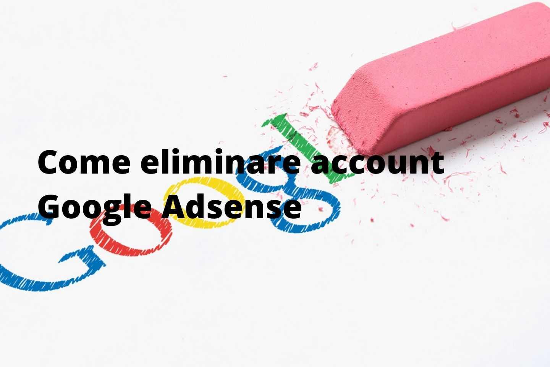 Come eliminare account Google Adsense
